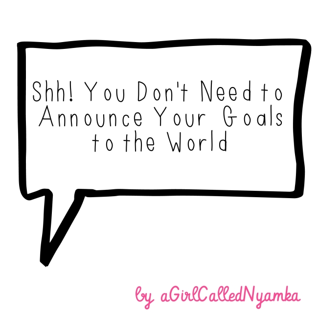 Shh! you don't need to announce your goals to the world